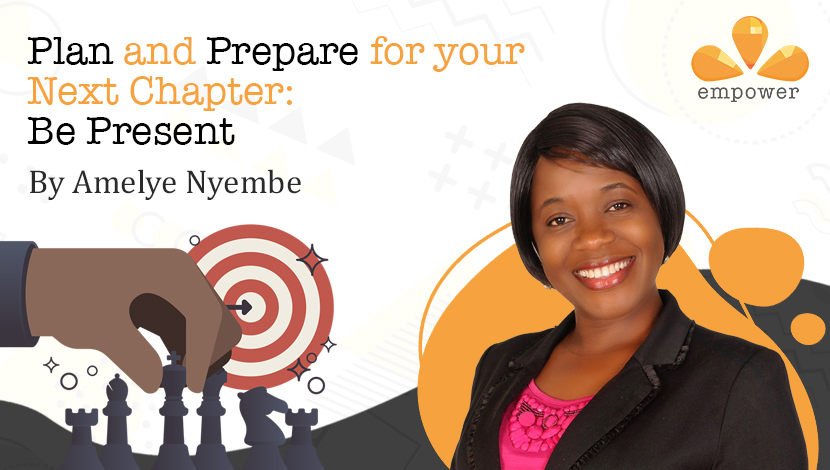 Plan and Prepare for your Next Chapter: Be Present